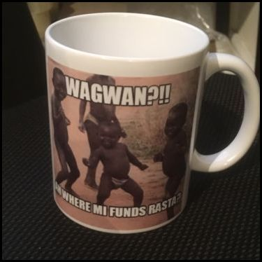Printed 11 oz mug Waguan rasta were me funds at?