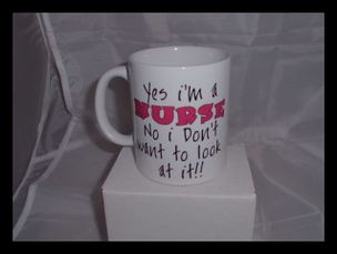 Yes i'm A Nurse No I Don't Want to look At it!! Funny printed mug
