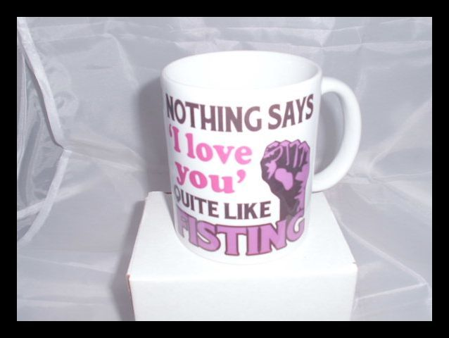 Nothing says 'I Love You' Quite like Fisting Printed mug
